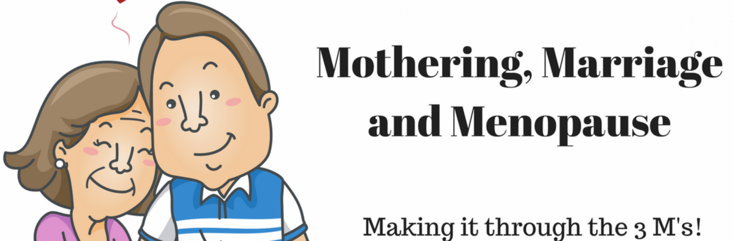 Mothering, Marriage and Menopause